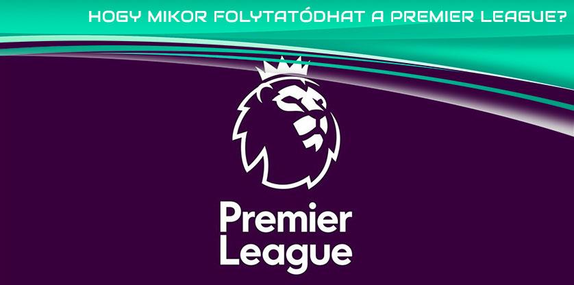 És hogy mikor folytatódhat a Premier League (2019-2020)?