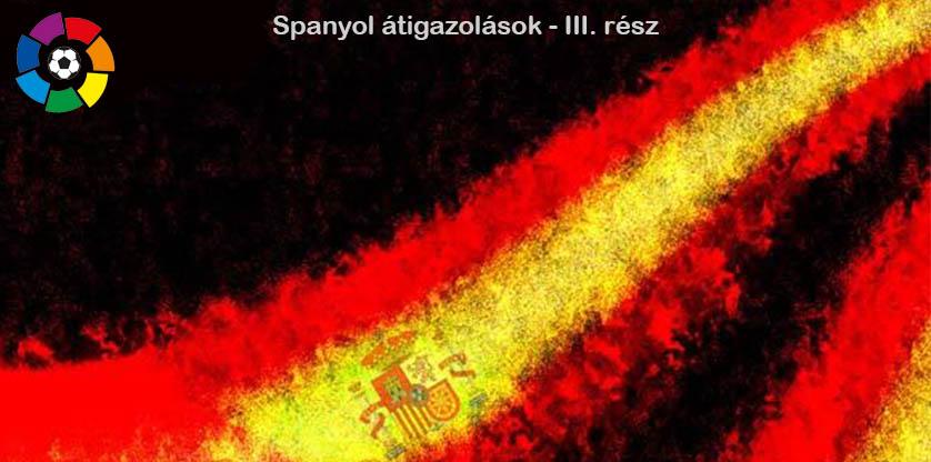 A La Liga igazolásai - III. rész